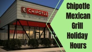 Chipotle Mexican Grill Holiday Hours