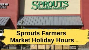 Sprouts Farmers Market Holiday Hours