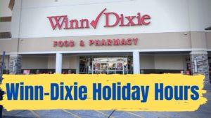 Winn-Dixie Holiday Hours