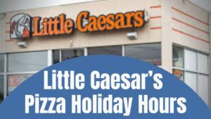 Little Caesar's Pizza Holiday Hours